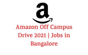 Amazon Off Campus Drive 2021 | Jobs in Bangalore