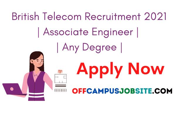 British Telecom Recruitment 2021 Associate Engineer Any Degree