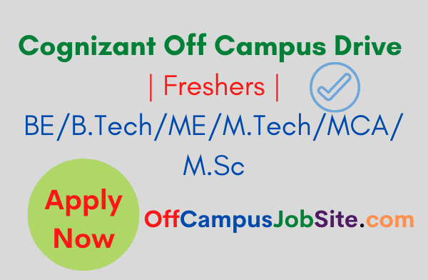 Cognizant Off Campus Drive Freshers BEB.TechMEM.TechMCAM.Sc