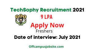 TechSophy Recruitment Drive 2021 9 LPA Apply Now