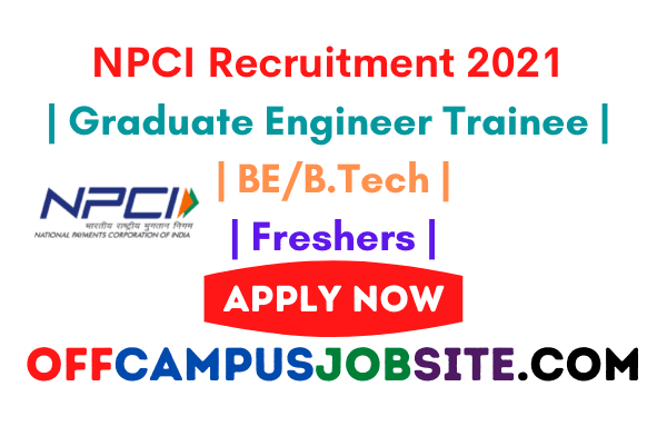 NPCI Recruitment 2021 Graduate Engineer Trainee BEB.Tech Freshers