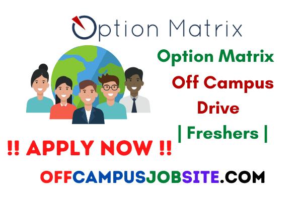 Option Matrix Off Campus Drive 2021 Freshers (0-1 Years) BEB.TechB.ScBCA