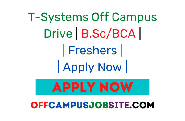 T-Systems Off Campus Drive B.ScBCA Freshers Apply Now